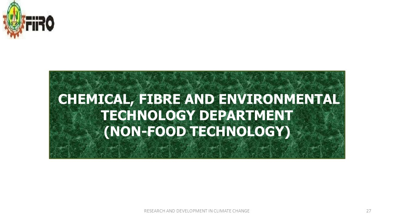 CHEMICAL, FIBRE AND ENVIRONMENTAL TECHNOLOGY DEPARTMENT (NON-FOOD TECHNOLOGY) RESEARCH AND DEVELOPMENT IN CLIMATE CHANGE27