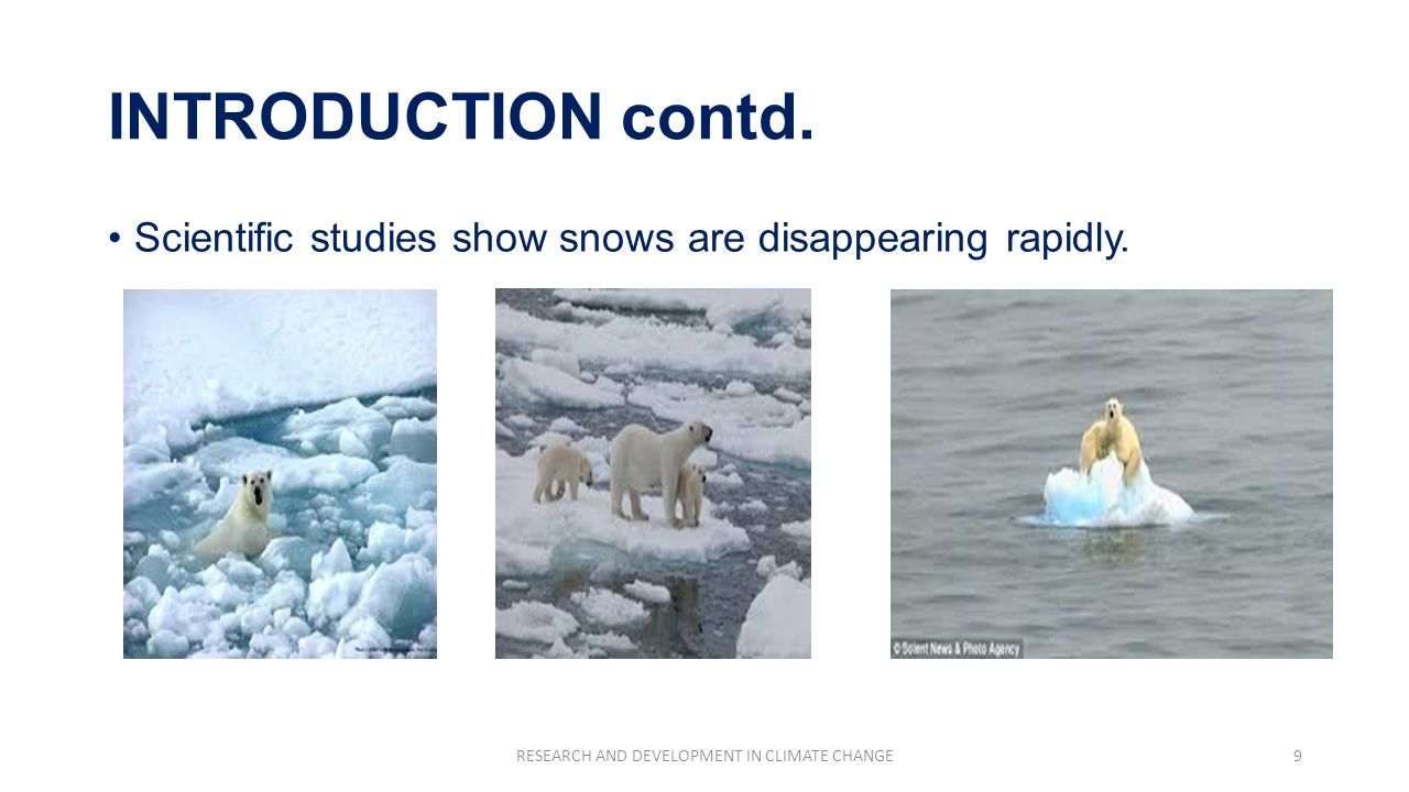 INTRODUCTION contd. Scientific studies show snows are disappearing rapidly.