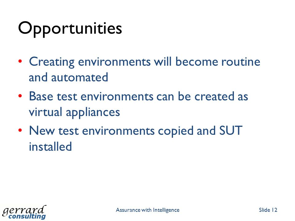 Opportunities Creating environments will become routine and automated Base test environments can be created as virtual appliances New test environment