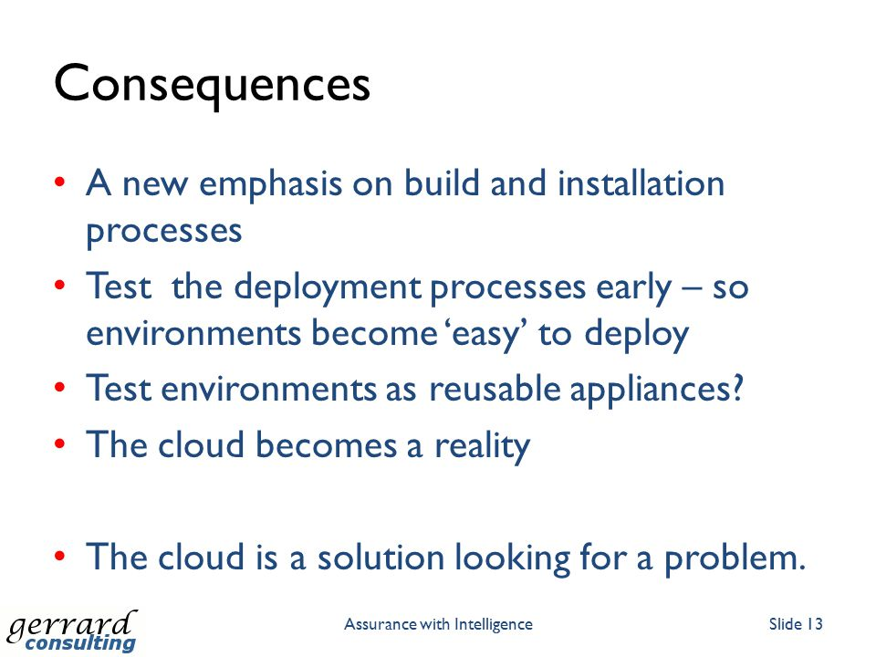 Consequences A new emphasis on build and installation processes Test the deployment processes early – so environments become 'easy' to deploy Test env