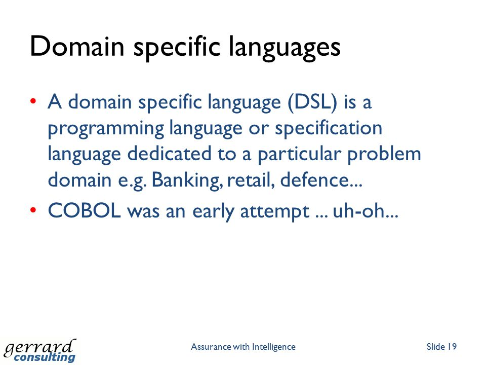 Domain specific languages A domain specific language (DSL) is a programming language or specification language dedicated to a particular problem domai