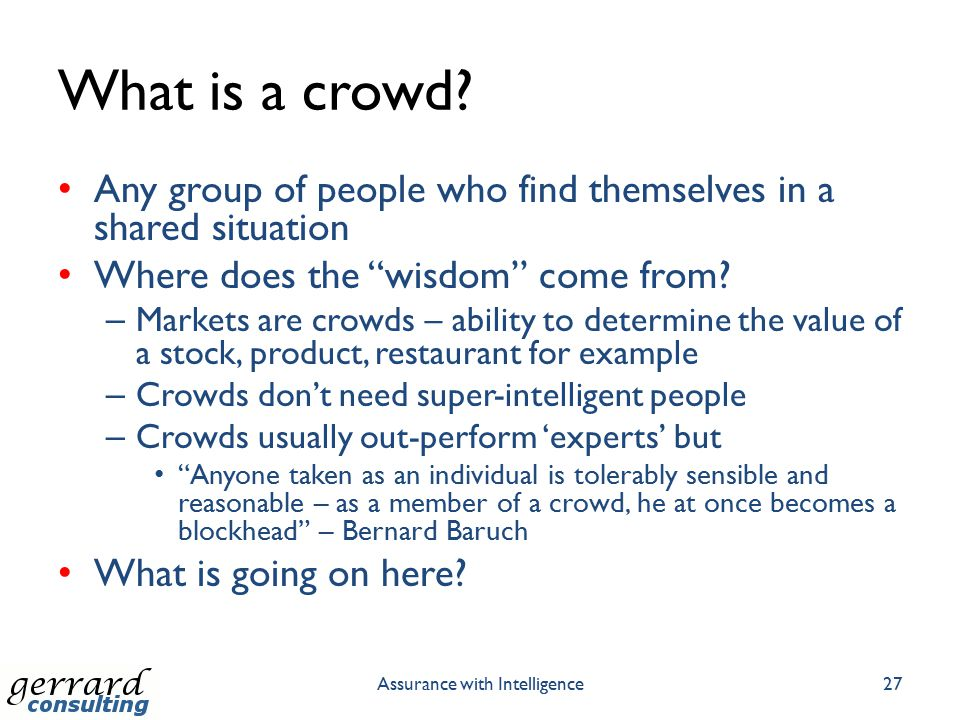 "What is a crowd? Any group of people who find themselves in a shared situation Where does the ""wisdom"" come from? – Markets are crowds – ability to de"
