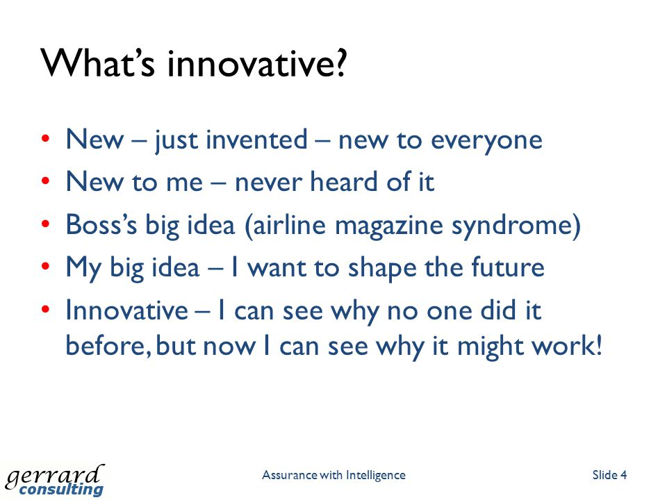 What's innovative? New – just invented – new to everyone New to me – never heard of it Boss's big idea (airline magazine syndrome) My big idea – I wan