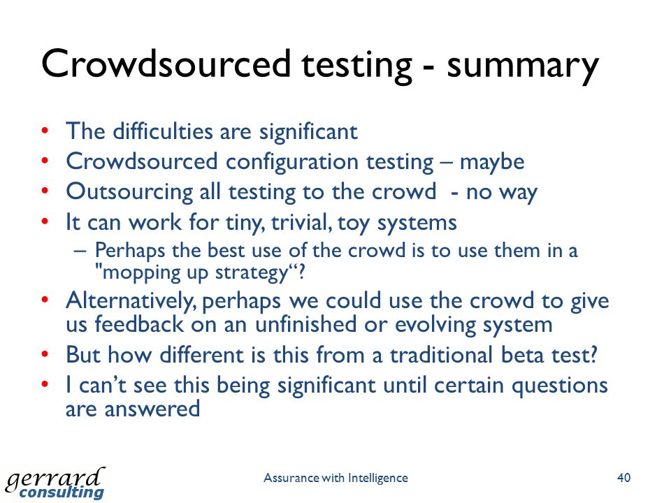 Crowdsourced testing - summary The difficulties are significant Crowdsourced configuration testing – maybe Outsourcing all testing to the crowd - no w