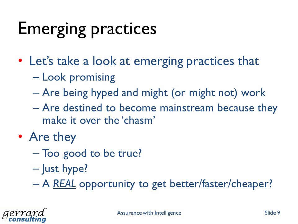 Emerging practices Let's take a look at emerging practices that – Look promising – Are being hyped and might (or might not) work – Are destined to bec