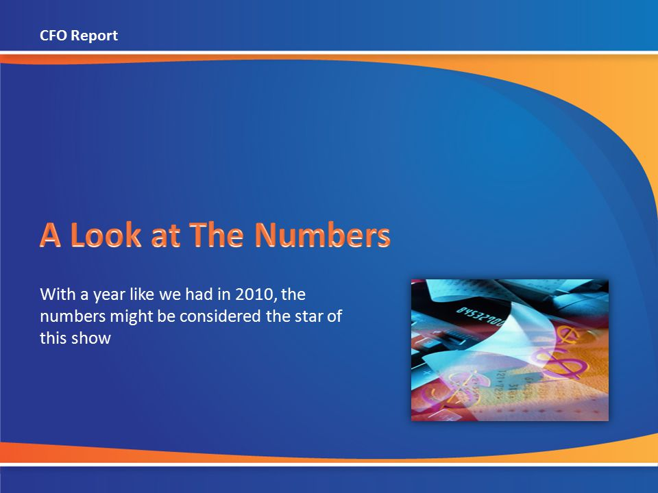 With a year like we had in 2010, the numbers might be considered the star of this show CFO Report