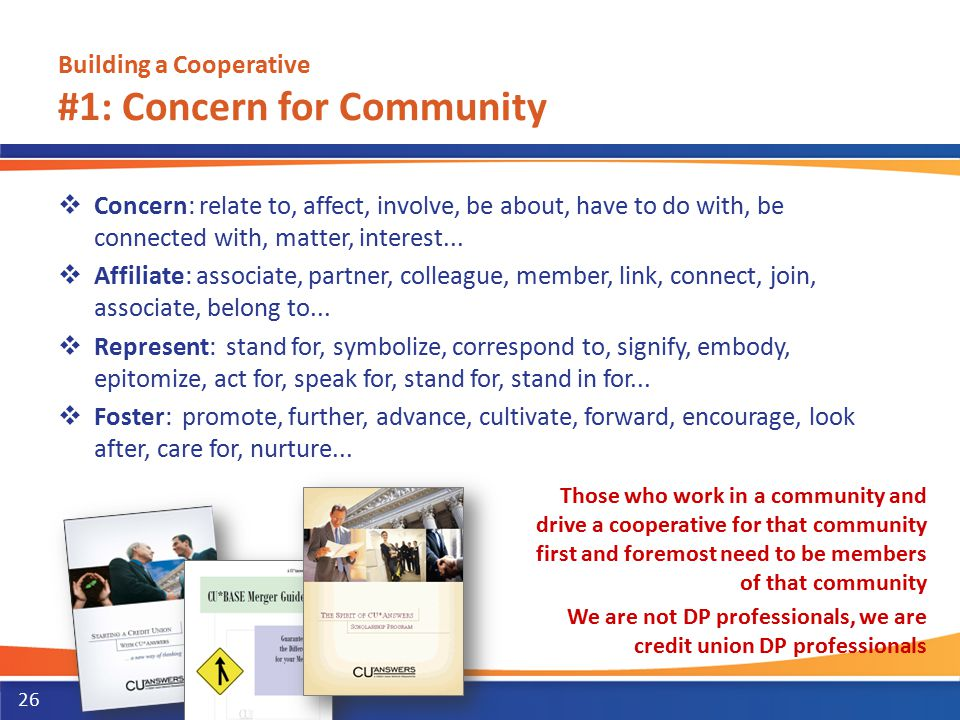 Building a Cooperative #1: Concern for Community  Concern: relate to, affect, involve, be about, have to do with, be connected with, matter, interest