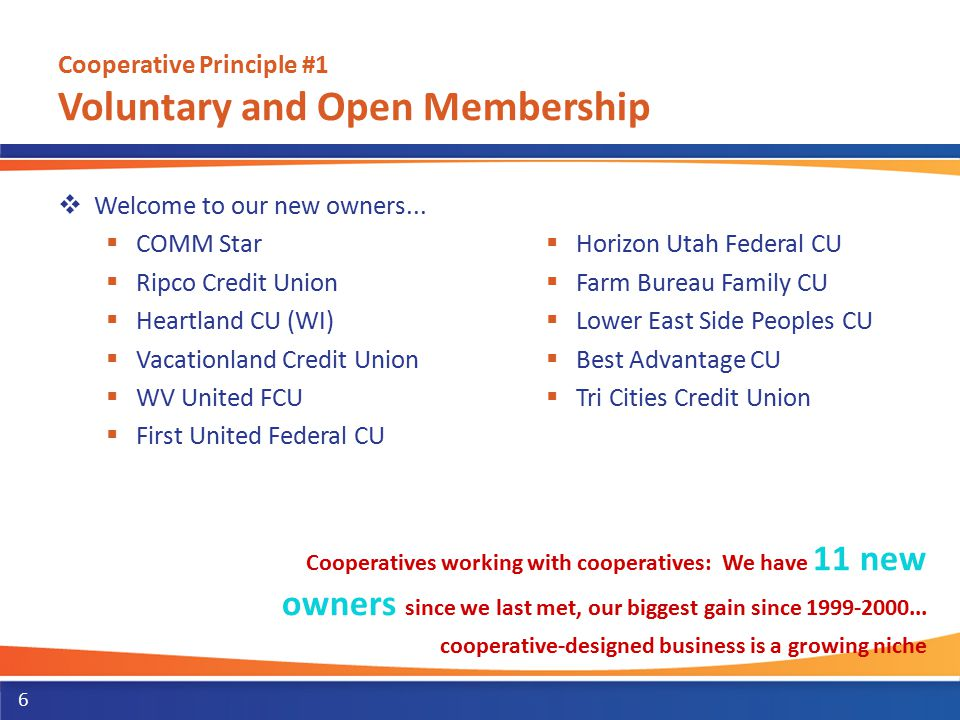 Cooperative Principle #1 Voluntary and Open Membership  Welcome to our new owners...  COMM Star  Ripco Credit Union  Heartland CU (WI)  Vacationl