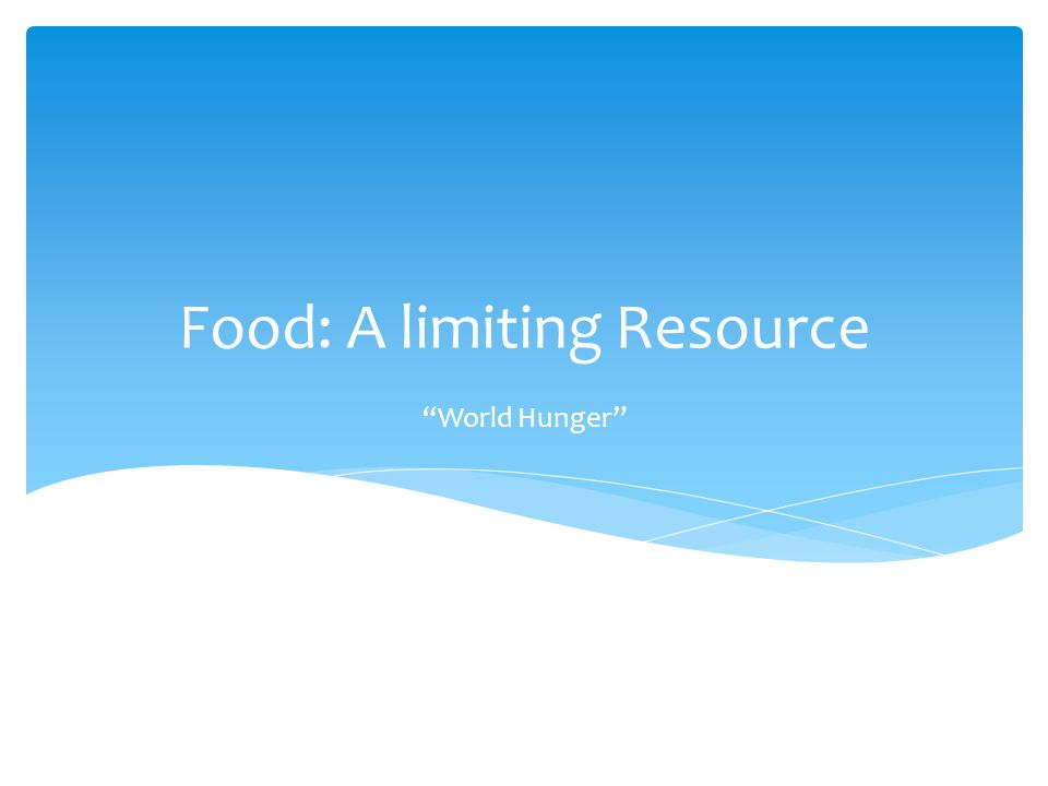 "Food: A limiting Resource ""World Hunger"""
