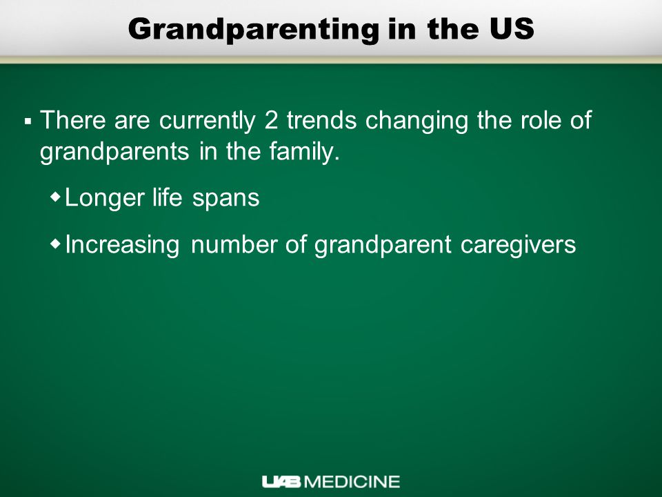 Grandparenting in the US  There are currently 2 trends changing the role of grandparents in the family.