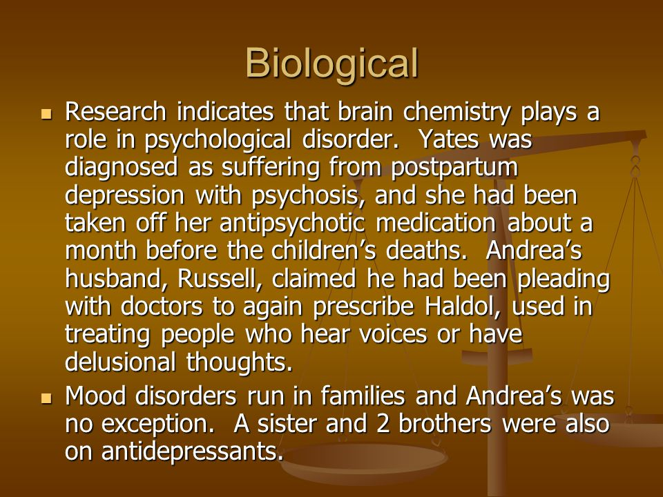 Biological Research indicates that brain chemistry plays a role in psychological disorder.