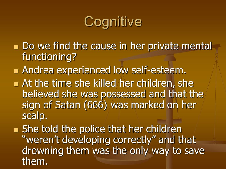 Cognitive Do we find the cause in her private mental functioning.