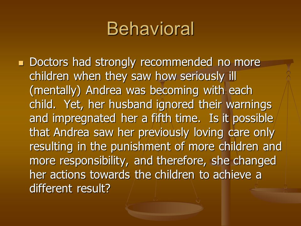 Behavioral Doctors had strongly recommended no more children when they saw how seriously ill (mentally) Andrea was becoming with each child.