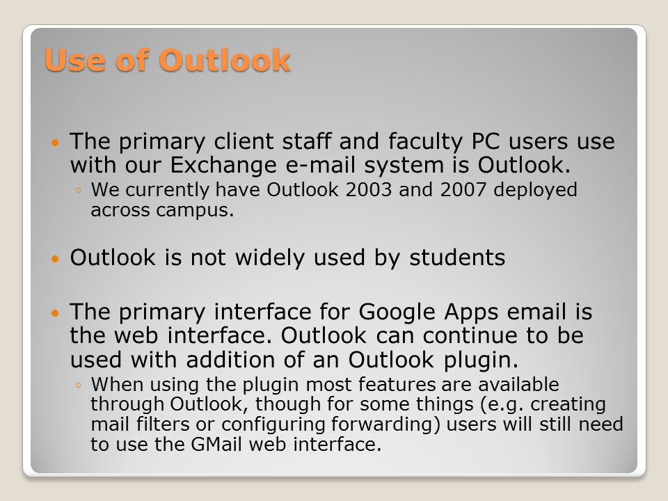 Use of Outlook The primary client staff and faculty PC users use with our Exchange e-mail system is Outlook.