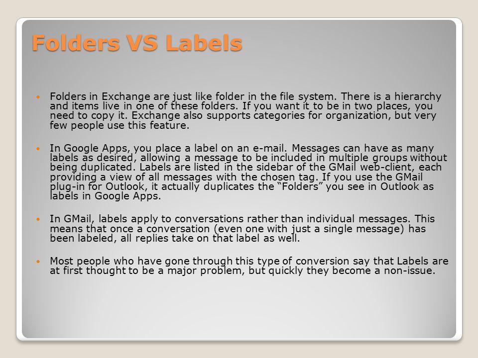Folders VS Labels Folders in Exchange are just like folder in the file system.