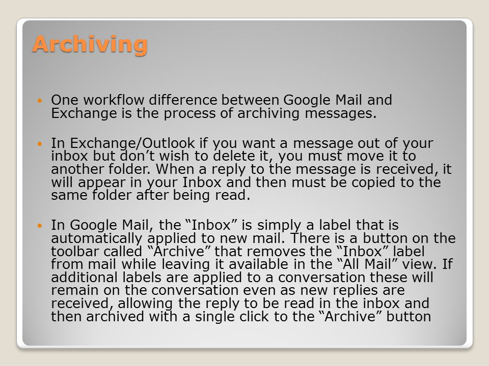 Archiving One workflow difference between Google Mail and Exchange is the process of archiving messages.