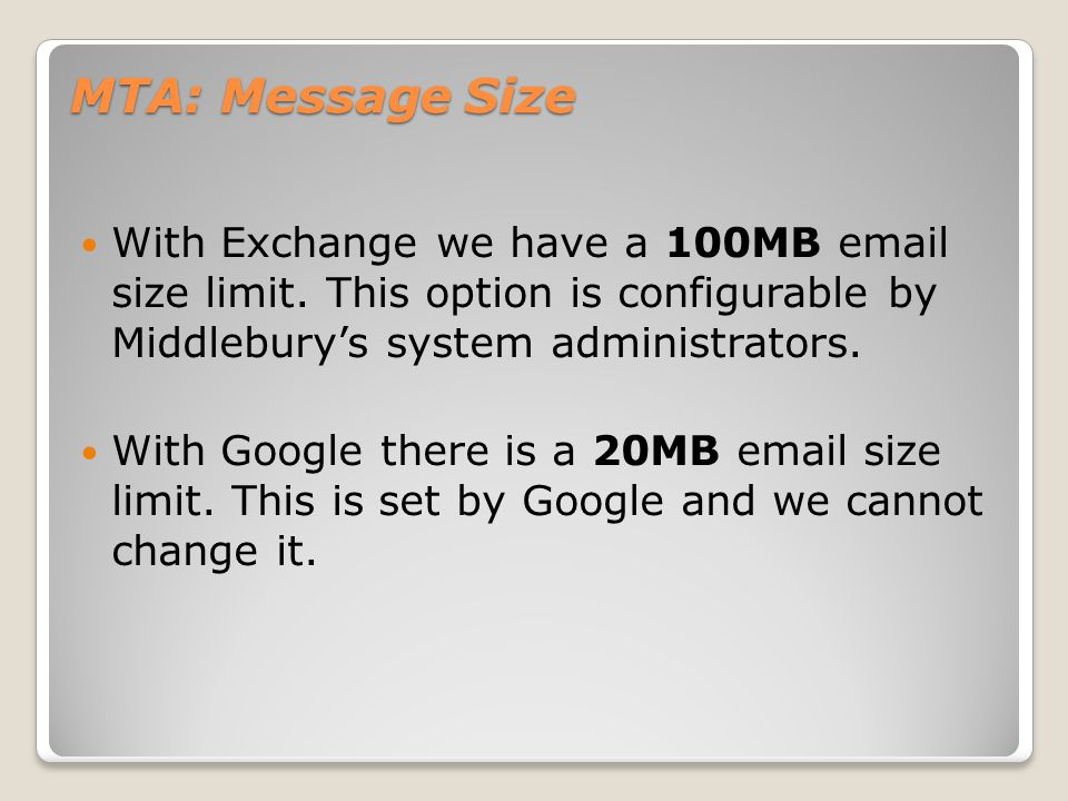 MTA: Message Size With Exchange we have a 100MB email size limit.