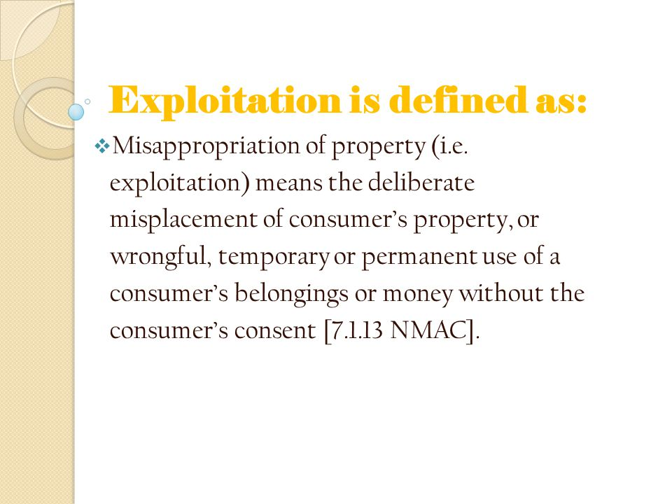 Exploitation is defined as:  Misappropriation of property (i.e.