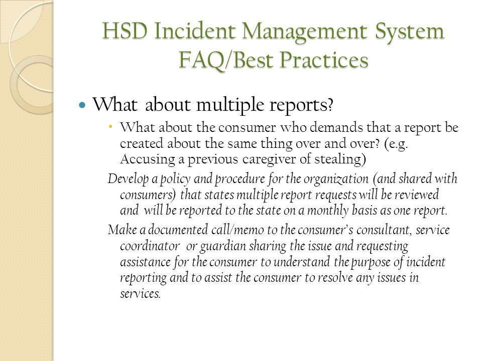 HSD Incident Management System FAQ/Best Practices What about multiple reports?  What about the consumer who demands that a report be created about th