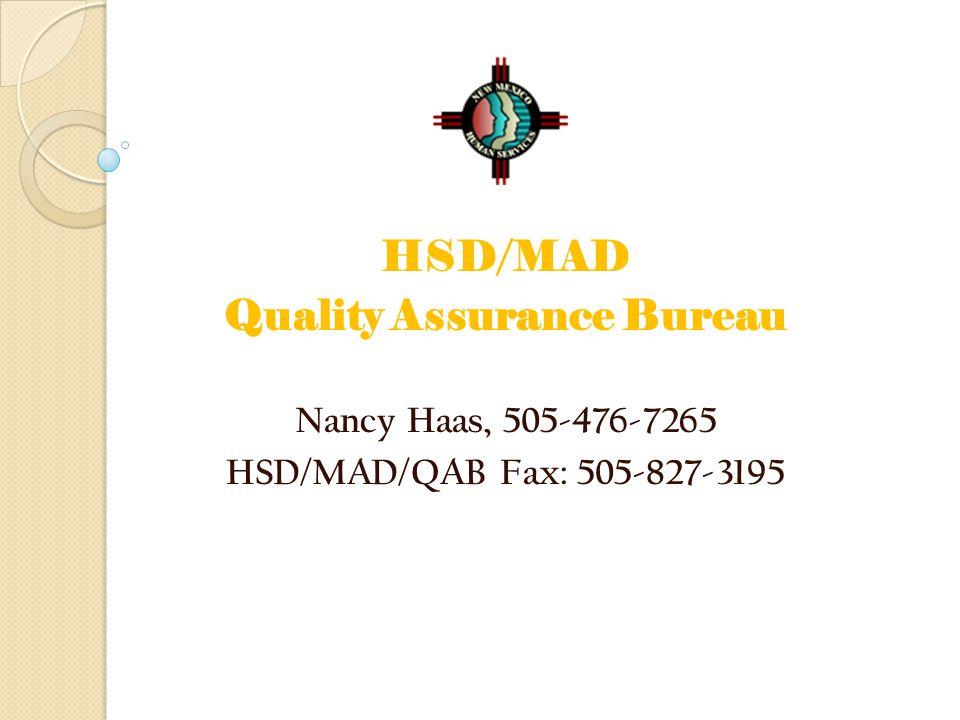 HSD/MAD Quality Assurance Bureau Nancy Haas, 505-476-7265 HSD/MAD/QAB Fax: 505-827-3195