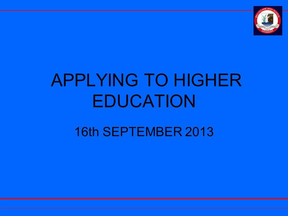 APPLYING TO HIGHER EDUCATION 16th SEPTEMBER 2013