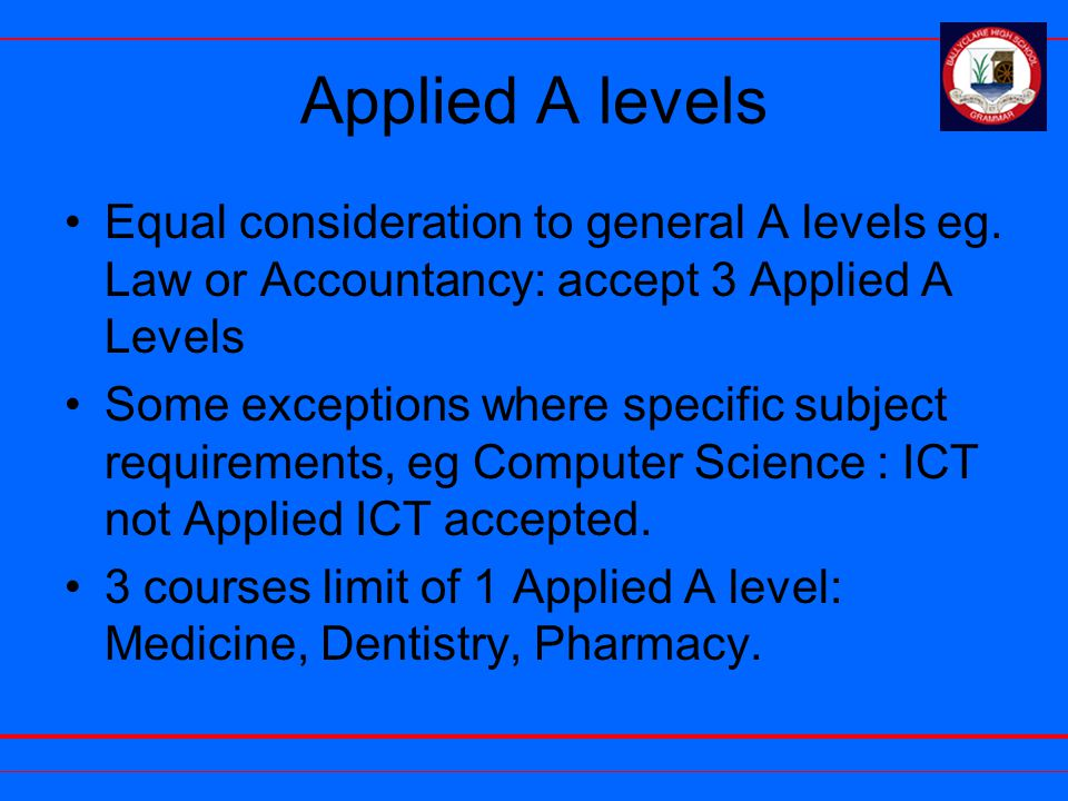 Applied A levels Equal consideration to general A levels eg.