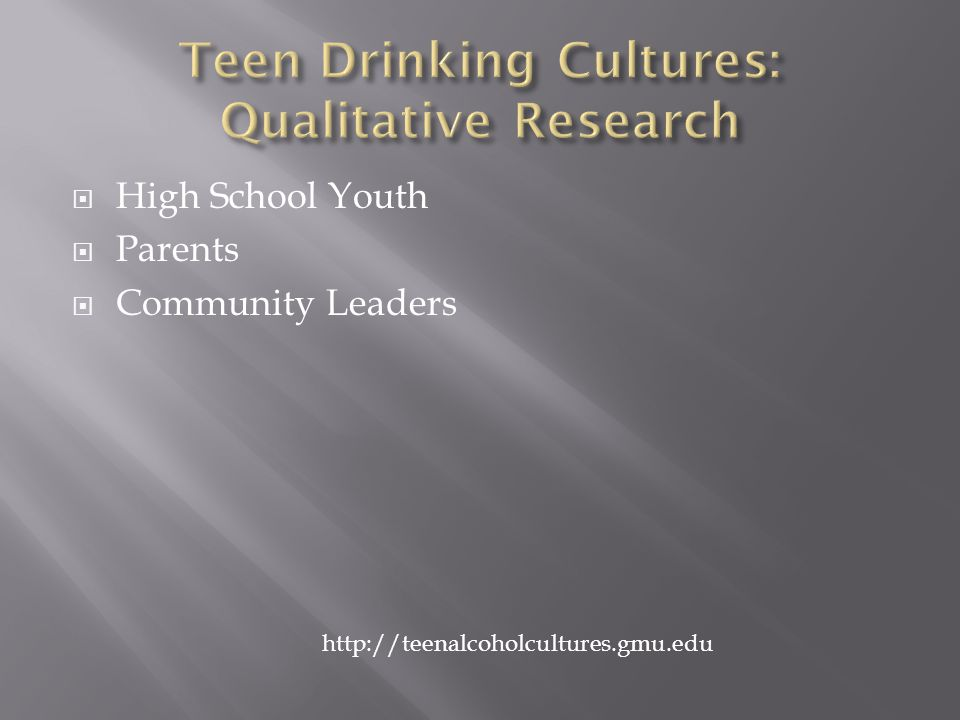  High School Youth  Parents  Community Leaders http://teenalcoholcultures.gmu.edu