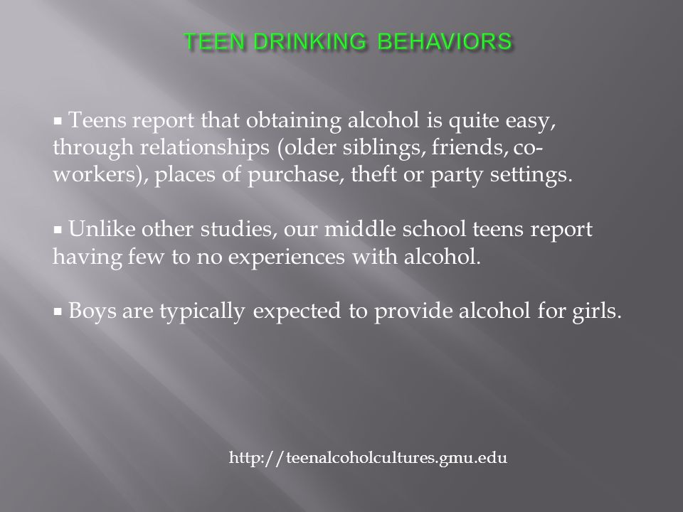  Teens report that obtaining alcohol is quite easy, through relationships (older siblings, friends, co- workers), places of purchase, theft or party settings.