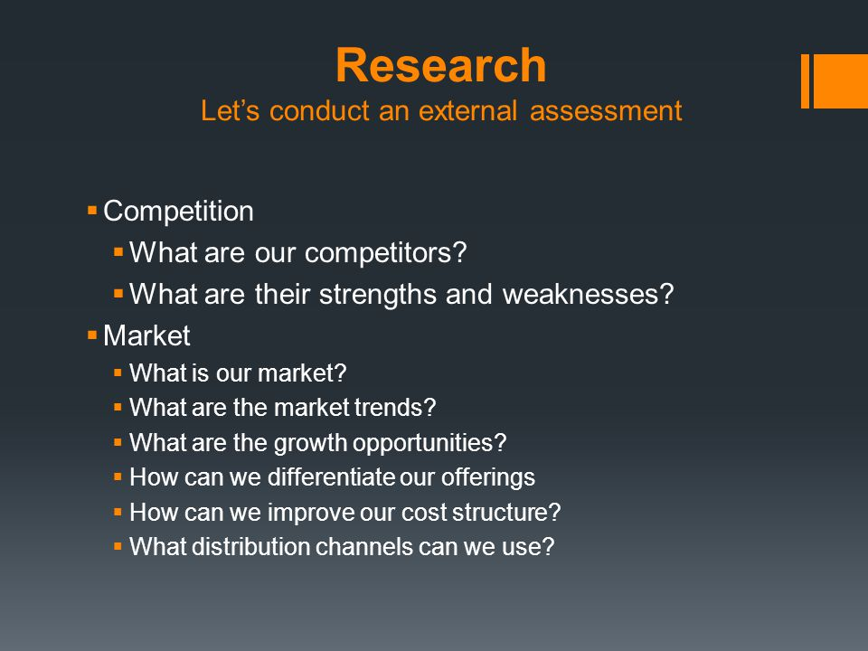 Research Let's conduct an external assessment  Competition  What are our competitors.