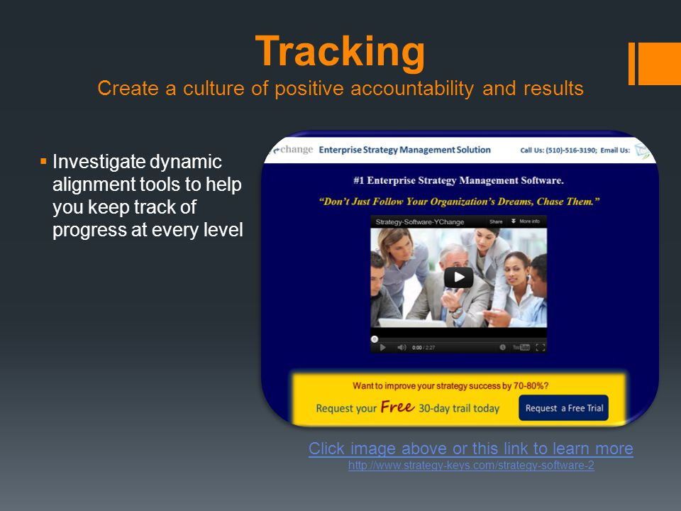 Tracking Create a culture of positive accountability and results  Investigate dynamic alignment tools to help you keep track of progress at every level Click image above or this link to learn more http://www.strategy-keys.com/strategy-software-2