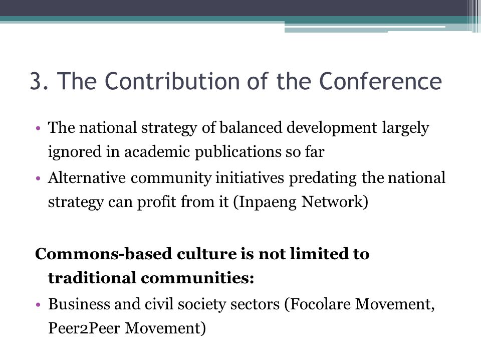 3. The Contribution of the Conference The national strategy of balanced development largely ignored in academic publications so far Alternative commun