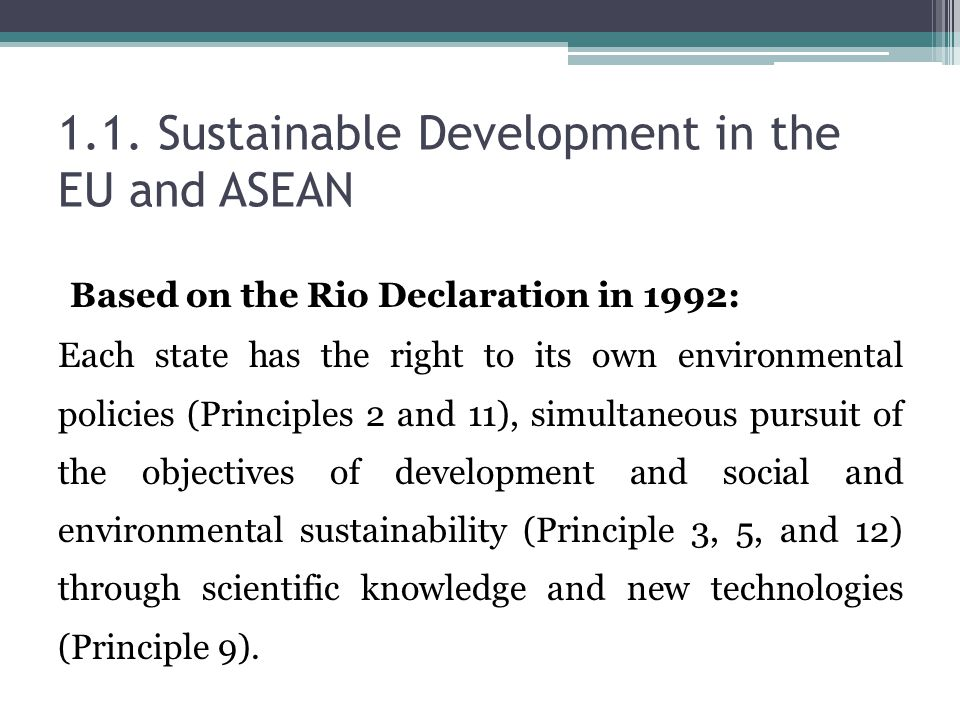 1.1. Sustainable Development in the EU and ASEAN Based on the Rio Declaration in 1992: Each state has the right to its own environmental policies (Pri
