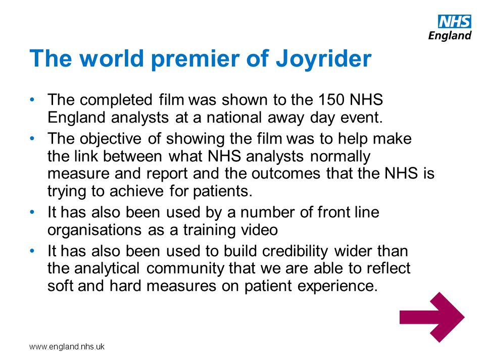 www.england.nhs.uk The completed film was shown to the 150 NHS England analysts at a national away day event. The objective of showing the film was to
