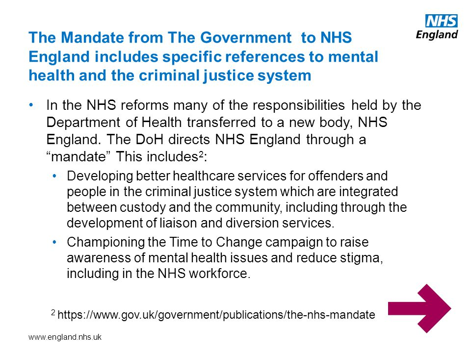 www.england.nhs.uk In the NHS reforms many of the responsibilities held by the Department of Health transferred to a new body, NHS England.