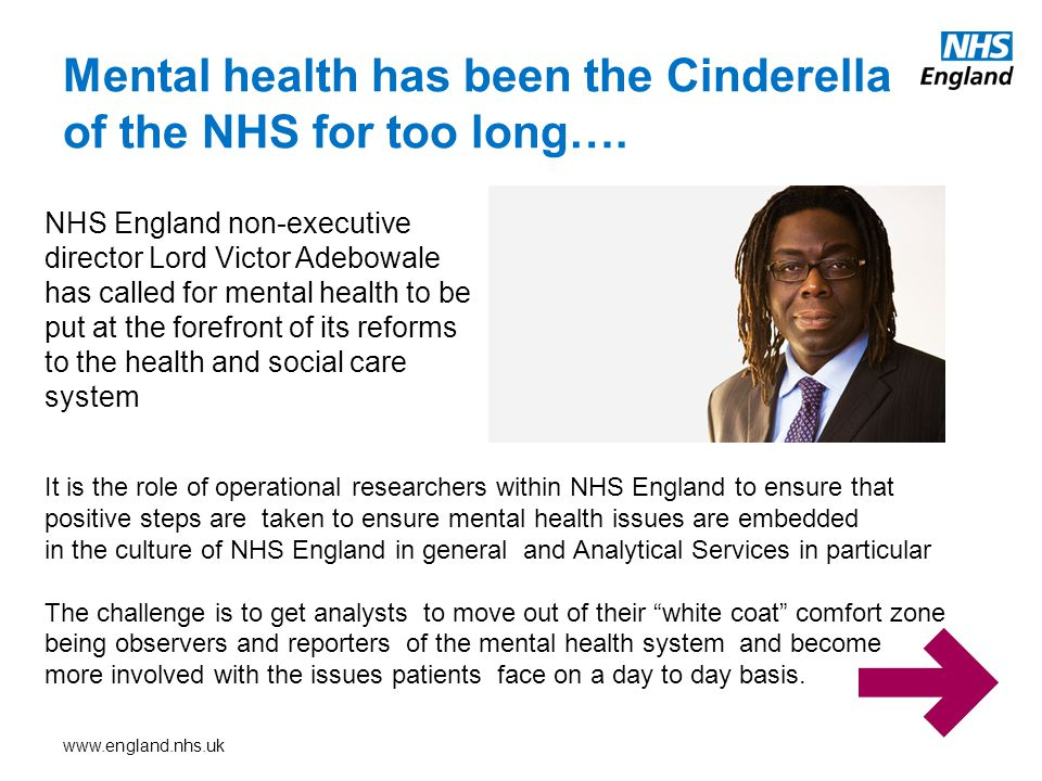 www.england.nhs.uk Mental health has been the Cinderella of the NHS for too long….