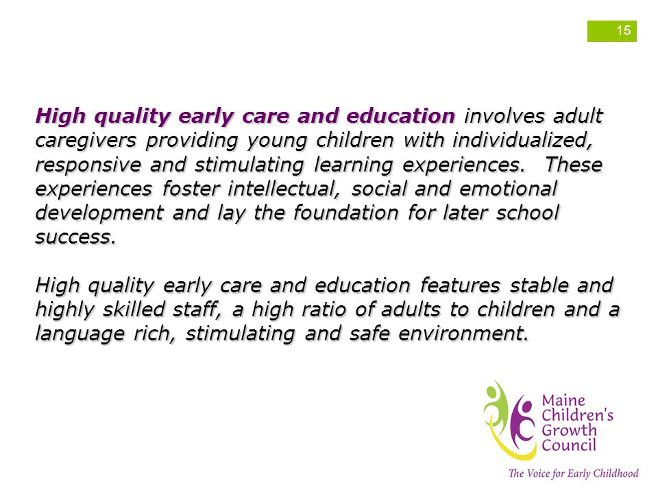 High quality early care and education involves adult caregivers providing young children with individualized, responsive and stimulating learning experiences.