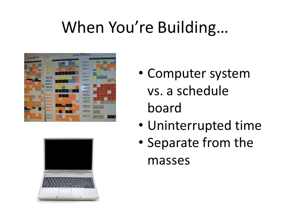 When You're Building… Computer system vs.