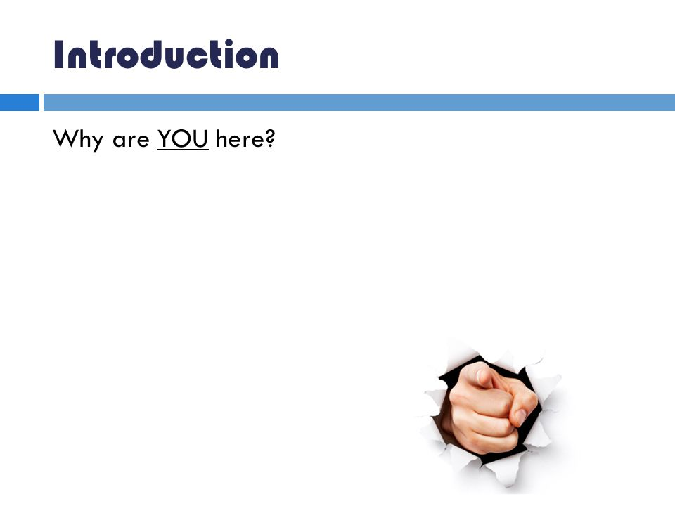 Introduction Why are YOU here