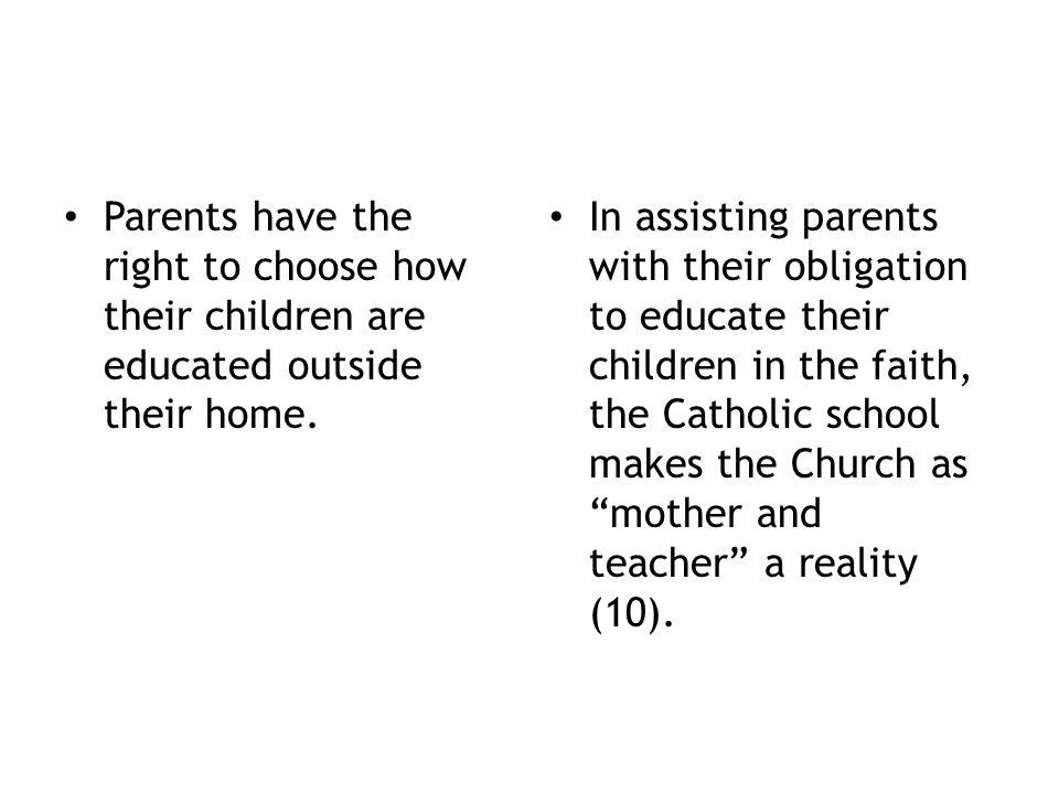 Parents have the right to choose how their children are educated outside their home.