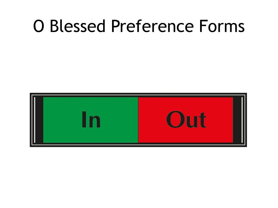 O Blessed Preference Forms