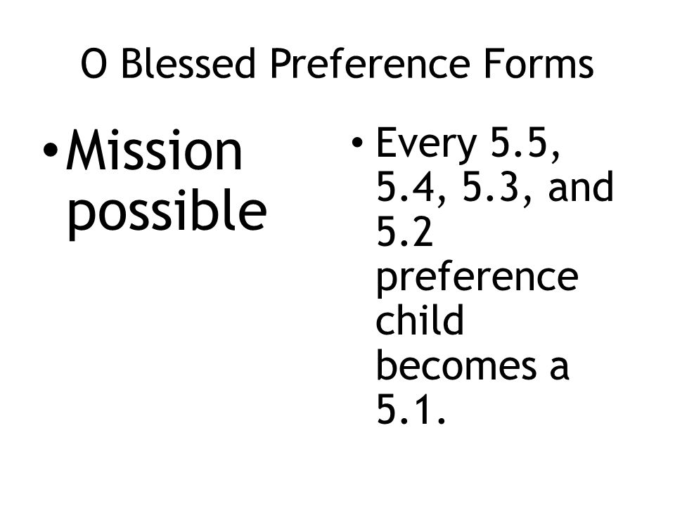 Mission possible Every 5.5, 5.4, 5.3, and 5.2 preference child becomes a 5.1.
