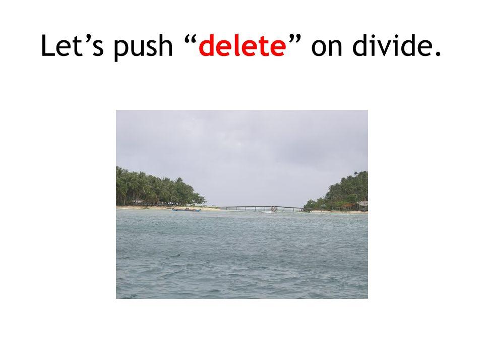 "Let's push ""delete"" on divide."