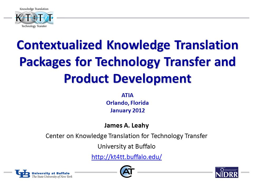 Contextualized Knowledge Translation Packages for Technology Transfer and Product Development ATIA Orlando, Florida January 2012 James A.