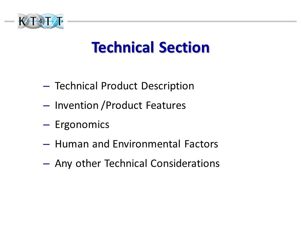 Technical Section – Technical Product Description – Invention / Product Features – Ergonomics – Human and Environmental Factors – Any other Technical Considerations