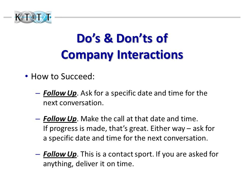 Do's & Don'ts of Company Interactions How to Succeed: – Follow Up.