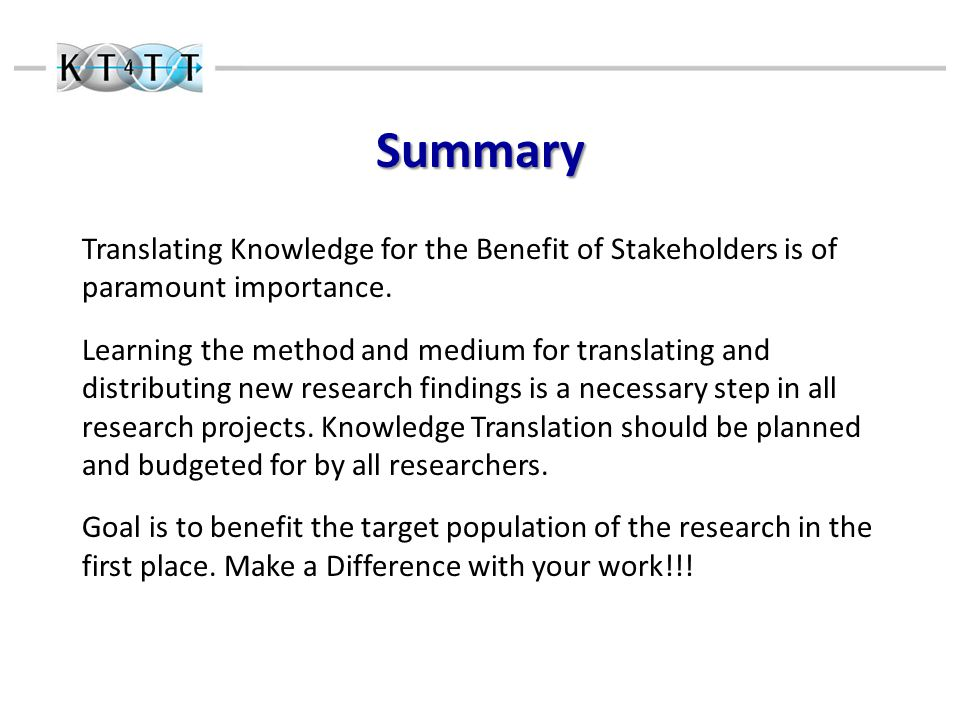 Summary Translating Knowledge for the Benefit of Stakeholders is of paramount importance.