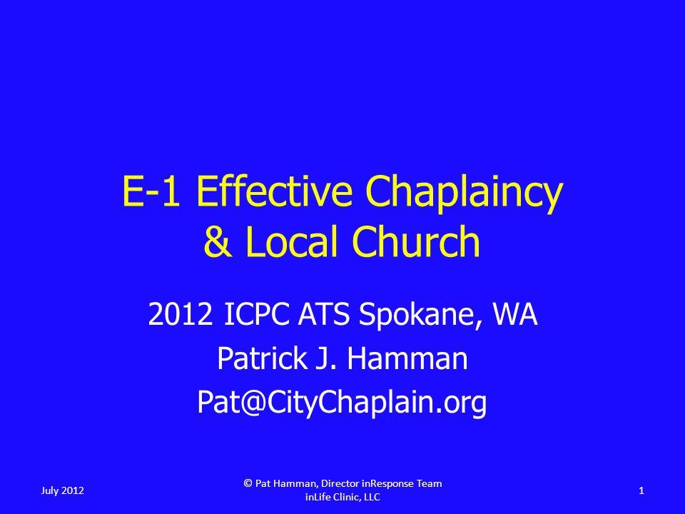 E-1 Effective Chaplaincy & Local Church 2012 ICPC ATS Spokane, WA Patrick J.