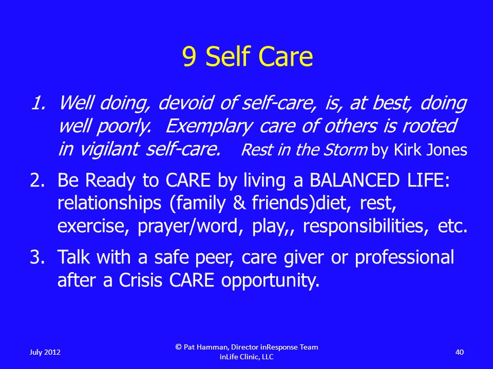 1.Well doing, devoid of self-care, is, at best, doing well poorly. Exemplary care of others is rooted in vigilant self-care. Rest in the Storm by Kirk