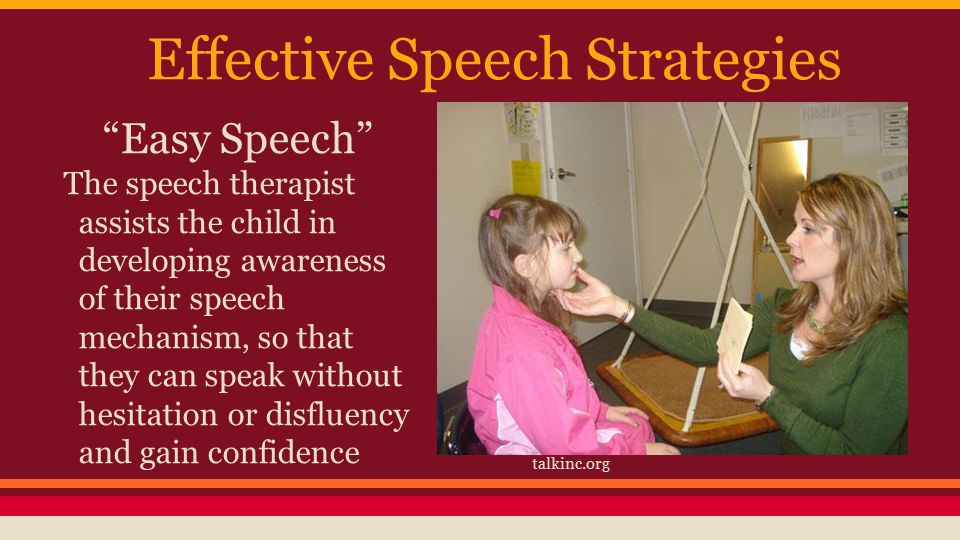 Effective Speech Strategies Easy Speech The speech therapist assists the child in developing awareness of their speech mechanism, so that they can speak without hesitation or disfluency and gain confidence talkinc.org