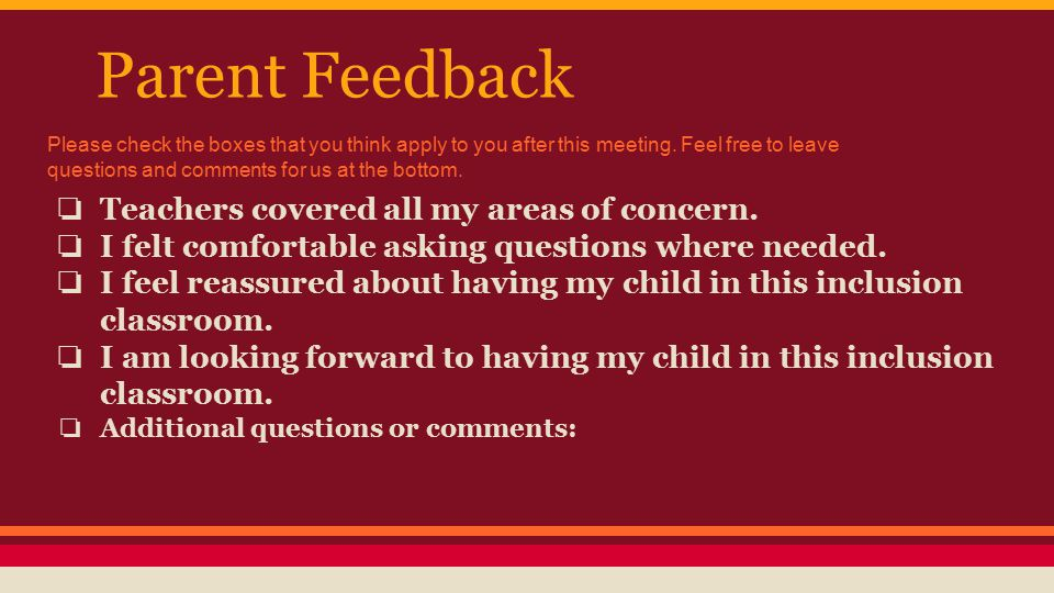 Parent Feedback ❏ Teachers covered all my areas of concern.